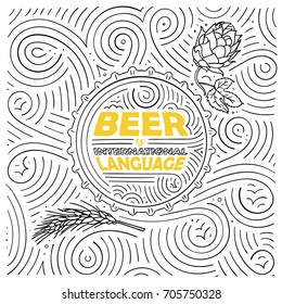Beer theme card design. The lettering - Beer Is International Language. Handwritten swirl pattern. Vector illustration.