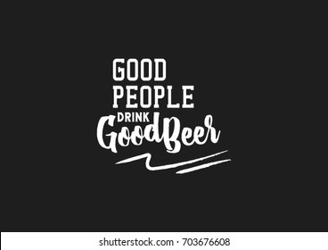 Beer typography . Qoute about beer. Good people drink good beer. Symbol for bar or pub menu.