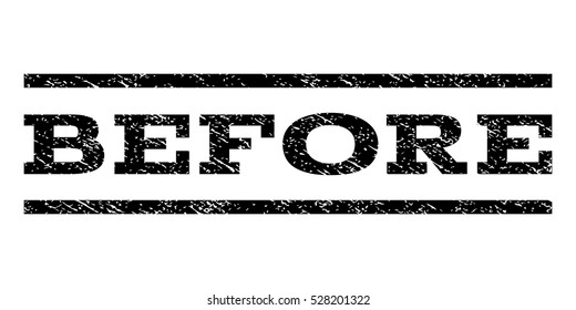 Before watermark stamp. Text caption between horizontal parallel lines with grunge design style. Rubber seal black stamp with dirty texture. Vector ink imprint on a white background.