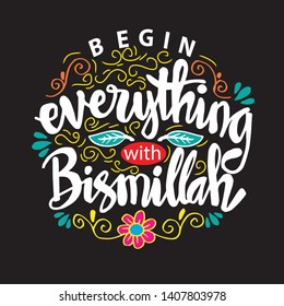 Begin everything with Bismillah (In The Name Of Allah).  Islamic poster.