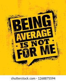 Being Average Is Not For Me. Inspiring Workout and Fitness Gym Motivation Quote Illustration Sign. Creative Strong Sport Vector Rough Typography Grunge Wallpaper Poster Concept