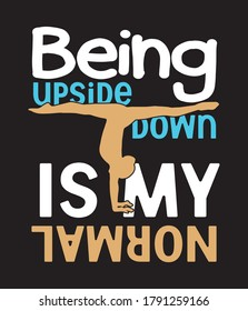Being upside down is my normal yoga typography t shirt design