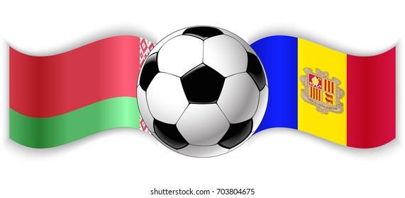 Belarusian and Andorran wavy flags with football ball. Belarus combined with Andorra isolated on white. Football match or international sport competition concept.
