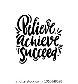 Believe, achieve, succeed. Hand drawn vector quote lettering. Isolated on white background. Design for decor, cards, print, t-shirt