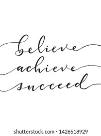 BELIEVE, ACHIEVE, SUCCEED. Hand lettering, calligraphy in style for banner, label, sign, print, poster, the web, t-shirt and greeting card. Vector illustration.