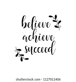 Believe, achieve, succeed. Lettering. Hand drawn vector illustration. Positive saying for cards, motivational posters and t-shirt