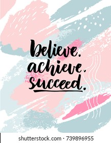 Believe, achieve, succeed. Motivation quote on abstract pastel texture with brush strokes.