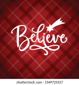 Believe hand lettering. Christmas greeting card, invitation with hand drawn falling star, comet and white text over tartan red checkered plaid. Winter vector calligraphy illustration background.