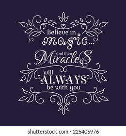 Believe in Magic and than Miracles will always be with you. Vector illustration.