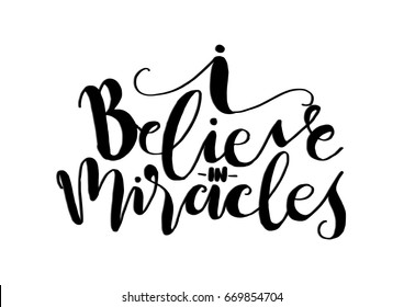 I Believe In Miracle. Hand Lettered Quote. Modern Calligraphy. Handwritten Inspirational motivational quote.