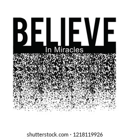 believe in miracles slogan, T-shirt printing design and various jobs, typography,  vector.