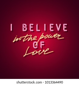 I believe in the power of love neon sign. Neon sign, bright signboard, light banner. Vector icon