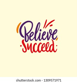 Believe, succeed. Hand drawn vector lettering. Inspiration quote. Isolated on yellow background. Design for decor, cards, print, t-shirt