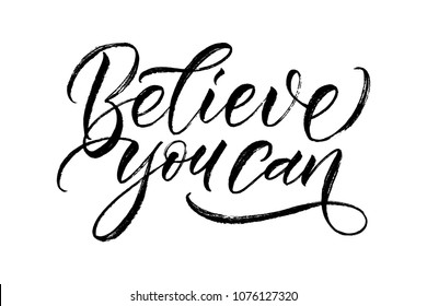 Believe you can - calligraphy phase on white background. Inspirational quote for posters, cards design, social media content. Vector illustration, typography art.  Modern lettering, brush callygrapy.