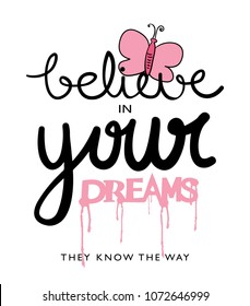 Believe in your dreams inspirational quote with cute pink butterfly drawing / Vector illustration design for fashion graphics, slogan tees, t shirts, prints, stickers and other uses.