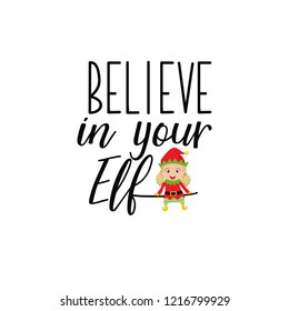 Believe in your elf. Lettering. Hand drawn vector illustration. element for flyers, banner, t-shirt and posters winter holiday design. Modern calligraphy. Funny Christmas text