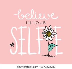 Believe in your selfie text and flower drawing / Vector illustration design for t shirt graphics, prints, posters, cards, stickers and other uses