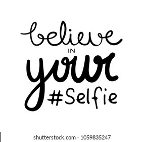 Believe in your selfie typography slogan / Vector illustration design for t shirt graphics, print, cards, stickers and other uses.