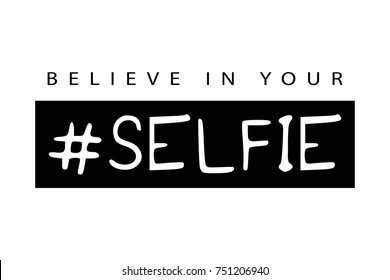 Believe in your selfie typography / Vector illustration design / Textile graphic t shirt print