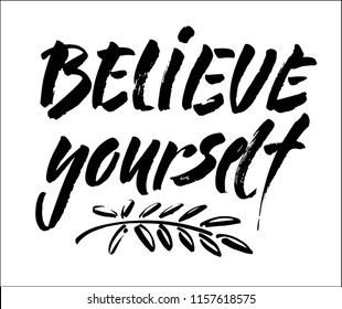 believe in yourself black and white hand lettering inscription positive typography poster, conceptual handwritten phrase, modern brush ink calligraphy vector illustration