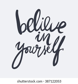 Believe in yourself. Inspirational and motivation quote for fitness, gym. Modern calligraphic style. Hand lettering and custom typography for  t-shirts, bags, for posters, invitations. Believe word