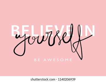 Believe in yourself inspirational quote / Vector illustration design for t shirt graphics, fashion prints, slogan tees, stickers, cards, posters and other creative uses.
