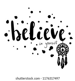 Believe in yourself. Isolated print for t-shirt, card, massage, web, poster, clothes, stationery.