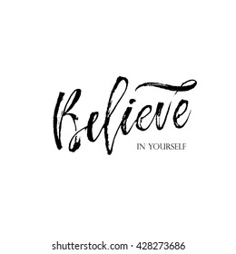 Believe in yourself lettering card. Inspirational and motivational quote.Modern brush calligraphy. Hand drawn lettering background. Ink illustration. Isolated on white background.