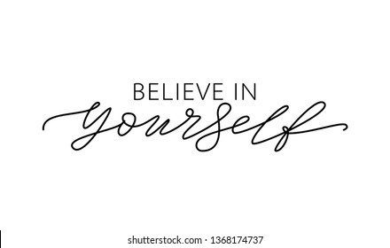 Believe in yourself. Motivation Quote Modern calligraphy text believe in yourself. Design print for t shirt, hoodie, pin label, badges, sticker, greeting card, type poster banner. Vector illustration