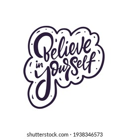 Believe in yourself phrase. Hand drawn black color calligraphy. Vector illustration.