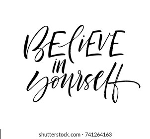 Believe in yourself  phrase. Motivational phrase. Ink illustration. Modern brush calligraphy. Isolated on white background.