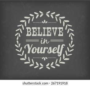 Believe In Yourself - Positive Calligraphic And Typographic Premium Quality Vintage Design (White Word Art On Blackboard)