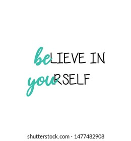 BELIEVE IN YOURSELF QUOTE, MODERN LETTERING DESIGN