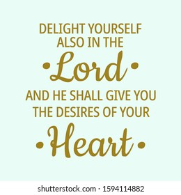Believe in yourself quotes - Delight yourself also in the Lord and He shall give you the desires of your heart