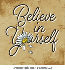 Believe in yourself slogan with daisy sunflower skecth drawing for T-shirt and apparels graphic vector Print.