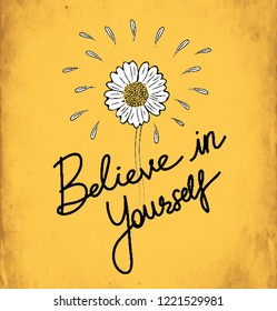 Believe in yourself typography motivational positive slogan with daisy sunflower skecth drawing modern Fashion Slogan for T-shirt and apparels graphic vector Print.