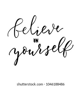 Believe in Yourself, vector hand drawn motivational phrase. lettering quote for printable decorations, textile, greeting cards, tatoo design.