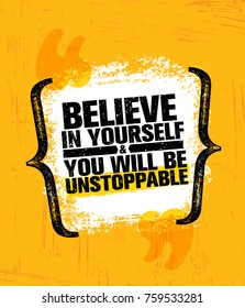 Believe In Yourself And You Will Be Unstoppable. Inspiring Creative Motivation Quote Poster Template. Vector Typography Banner Design Concept On Grunge Texture Rough Background