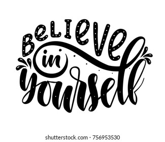 Believe in yourself.Inspirational quote.Hand drawn illustration with hand lettering.