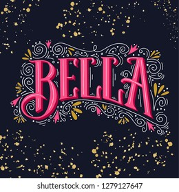 Bella. Italian word that means Beautiful.  Hand drawn with lettering. is illustration can be used as a greeting card. Also as a print on t-shirts and bags, stationary or as a poster. Made in vector.