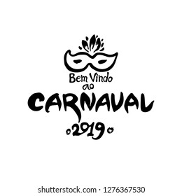 Bem vindo ao Carnaval. 2019. Logo in Portuguese. Translated as Welcome to Carnival. Vector handwritten logo with mask. Painted mask and inscription original graphic pattern imitation of painting with