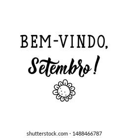 Bem vindo, Setembro. Brazilian Lettering. Translation from Portuguese - Welcome September. Modern vector brush calligraphy. Ink illustration