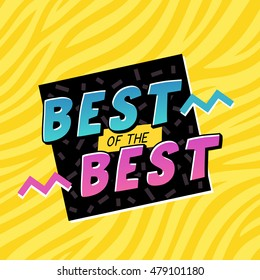 Best of the best. The 90's style label. Vector illustration.