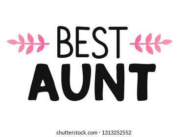 Best aunt calligraphy phrases. Hand drawn romantic postcard. Modern romantic lettering. Isolated on white background.