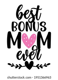 Best bonus mom ever - Happy Mothers Day lettering. Handmade calligraphy vector illustration. Mother's day card with crown.  Good for t shirt, mug, scrap booking, posters, textiles, gifts. Stepmother.
