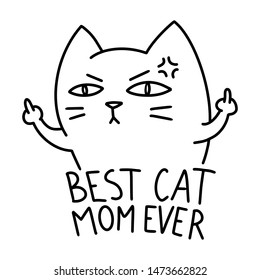 Best Cat Mom Ever, funny angry cat showing middle fingers. Hand drawn cute cat illustration in doodle style. For children, women, funny, cute. Vector EPS