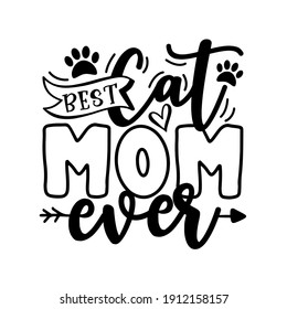 Best Cat Mom Ever- motivate  phrase with paw print. Good for T shirt print, poster, card, mug, and other gift design.