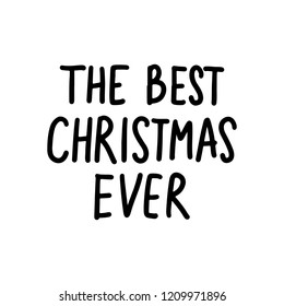 The best christmas ever - Vector hand drawn lettering phrases. Merry Christmas and Happy New Year 2019. Modern brush calligraphy. Holidays quotes for photo overlays, greeting cards, posters.