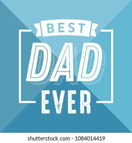 Best Dad Ever Appreciation Vector Text Banner Background for Posters, Flyers, Marketing, Greeting Cards