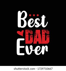 Best Dad Ever, Fathers day quote. t shirt, greetings, banner, gift, postcards vector design.